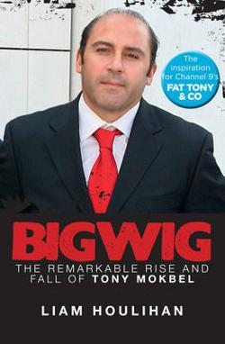 Bigwig - The Remarkable Rise and Fall of Tony Mokbel