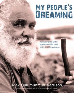 My People's Dreaming - An Aboriginal Elder Speaks on Life, Land, Spirit and Forgiveness