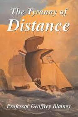 Tyranny Of Distance - How Distance Shaped Australia's History