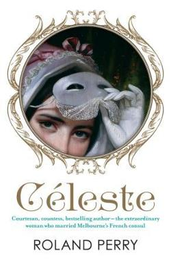 Celeste - The Parisian Courtesan Who Became a Countess and Bestselling Writer