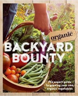 Backyard Bounty: the Expert Guide to Growing Your Own Vegies