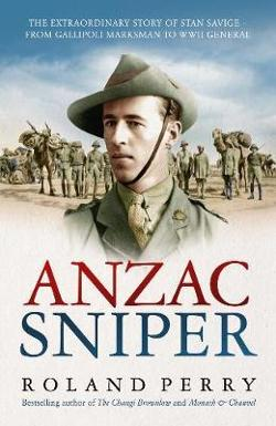 Anzac Sniper - The extraordinary story of Stan Savige, one of Australia's greatest soldiers