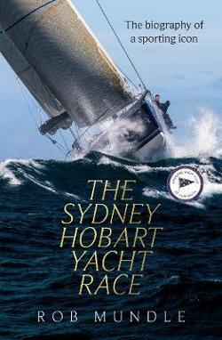 Sydney Hobart Yacht Race: A Biography of a Sporting Icon