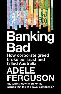 Banking Bad - How Corporate Greed and Broken Governance Failed Australia