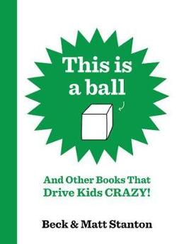 This Is a Ball and Other Books That Drive Kids Crazy! (Books That Drive Kids Crazy!, #1-5)