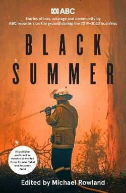 Black Summer - Stories of loss, courage and community from the 2019-2020 bushfires