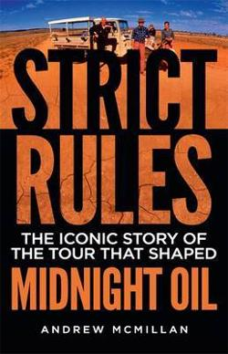 Strict Rules - The Iconic Story of the Tour That Shaped Midnight Oil