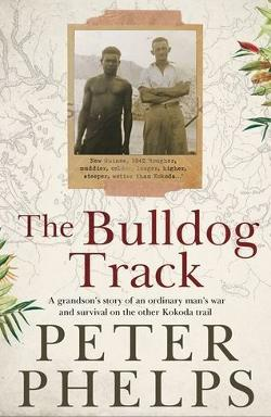 Bulldog Track - A grandson's story of an ordinary man's war and survival on the other Kokoda trail