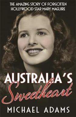 Australia's Sweetheart - The amazing story of forgotten Hollywood star Mary Maguire