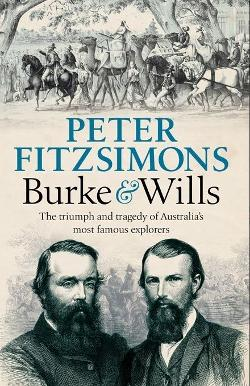 Burke and Wills - The triumph and tragedy of Australia's most famous explorers