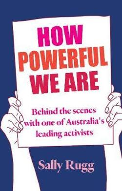 How Powerful We Are - Behind the scenes with one of Australia's leading activists