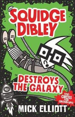 Squidge Dibley Destroys the Galaxy: Squidge Dibley #2