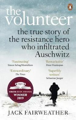 Volunteer - The True Story of the Resistance Hero who Infiltrated Auschwitz - The Costa Biography Award Winner 2019