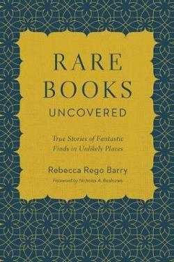 Rare Books Uncovered - True Stories of Fantastic Finds in Unlikely Places