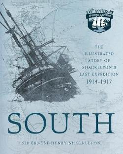 South - The Illustrated Story of Shackleton's Last Expedition 1914-1917