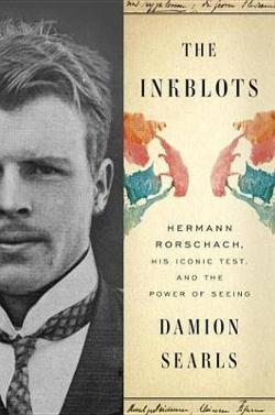 Inkblots - Hermann Rorschach, His Iconic Test, and the Power of Seeing