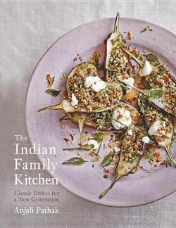 Indian Family Kitchen - Classic Dishes for a New Generation