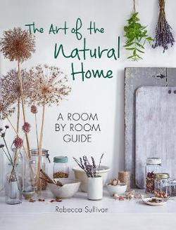 Art of the Natural Home - A Room by Room Guide