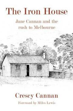 The Iron House - Jane Cannan and the Rush to Melbourne