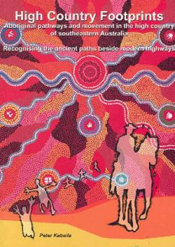 High Country Footprints: Aboriginal Pathways and Movement in the High Country of Southeastern Australia, Recognising the Ancient Paths Beside Modern Highways