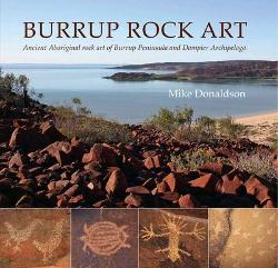 Burrup Rock Art : Ancient Aboriginal rock art of Burrup Peninsula and Dampier Archipelago