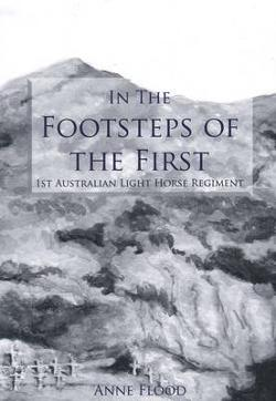 In the Footsteps of the First - 1st Australian Light Horse Regiment