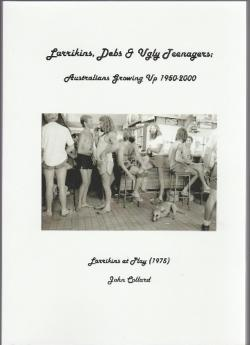 Larrikins, Debs and Ugly Teenagers: Australians Growing Up 1950 - 2000
