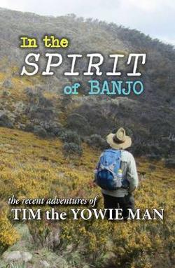 In the Spirit of Banjo - The Recent Adventure of Tim the Yowie Man