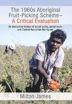 1960s Aboriginal Fruit Picking Scheme - A Critical Evaluation