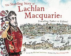 Startling Story of Lachlan Macquarie: Founding Father or Failure?