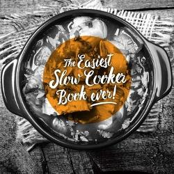 Easiest Ever Slow Cooker Recipe Book