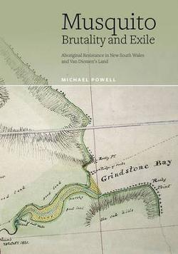 Musquito Brutality and Exile - Aboriginal Resistance in New South Wales and Van Diemen's Land.