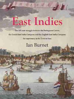 East Indies - The 200 Year Struggle Between Portugal, the Dutch East India Co. and the English East India Co. for Supremacy in the Eastern Seas