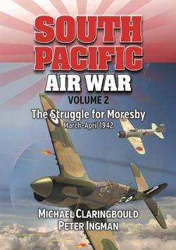 South Pacific Air War Volume 2: The Struggle for Moresby
