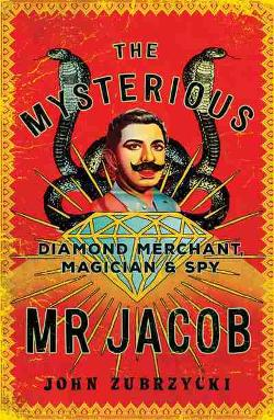 Mysterious Mr Jacob - Diamond Merchant, Magician and Spy