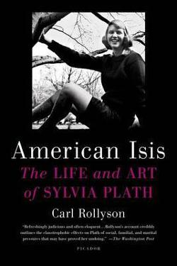 American Isis - The Life and Art of Sylvia Plath