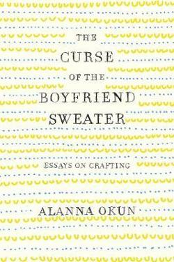 Curse of the Boyfriend Sweater - Essays on Crafting