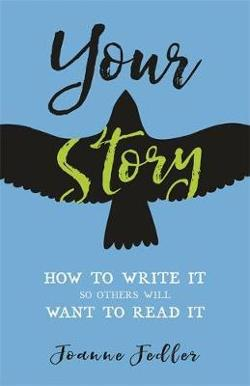 Your Story - How to Write it So Others Will Want to Read it