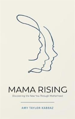 Mama Rising - Discovering the New You Through Motherhood