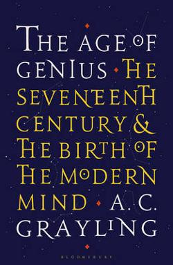 Age of Genius - The Seventeenth Century and the Birth of the Modern Mind