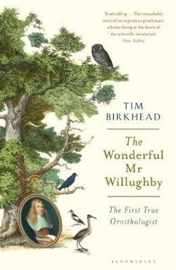 Wonderful Mr Willughby: The First True Ornithologist