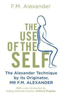 Use Of The Self - The Alexander Technique