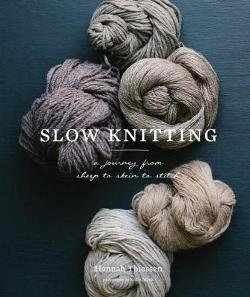 Slow Knitting - A Journey from Sheep to Skein to Stitch
