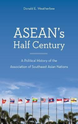 ASEAN's Half Century - A Political History of the Association of Southeast Asian Nations