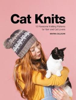 Cat Knits - 16 pawsome knitting patterns for yarn and cat lovers