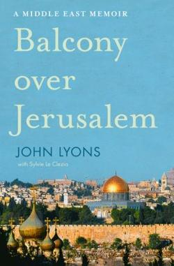 Balcony Over Jerusalem - A Memoir of the Middle East