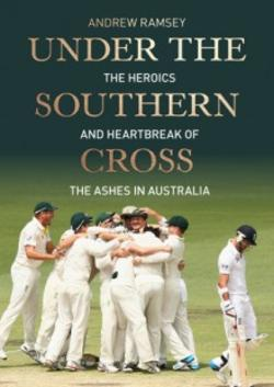 Under the Southern Cross: A History of the Ashes in Australia
