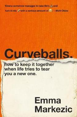 Curveballs - How to Keep It Together when Life Tries to Tear You a New One