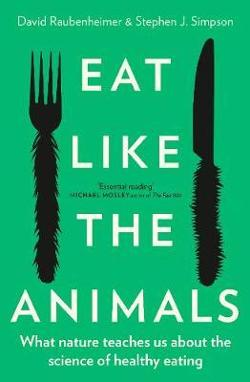 Eat Like the Animals - What Nature Teaches Us about the Science of Healthy Eating