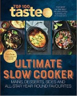 Taste Top 100 - ULTIMATE SLOW COOKER: The Best of the Best Recipes from Australia's #1 Food Site